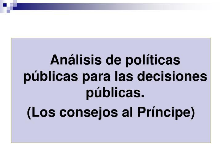 Análisis de políticas públicas para las decisiones públicas.