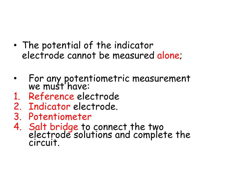 The potential of the indicator electrode cannot be measured