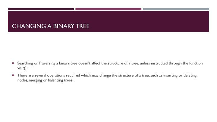 Changing a Binary Tree
