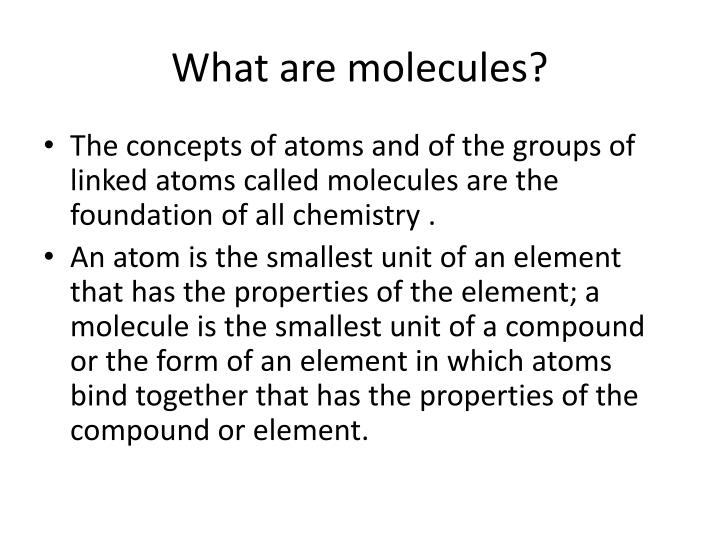 What are molecules?