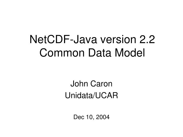 NetCDF-Java version 2.2  Common Data Model
