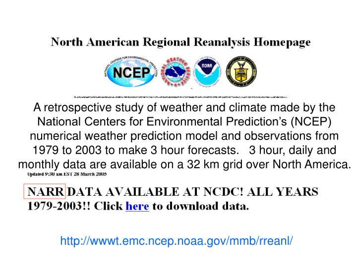 A retrospective study of weather and climate made by the National Centers for Environmental Prediction's (NCEP) numerical weather prediction model and observations from 1979 to 2003 to make 3 hour forecasts.   3 hour, daily and monthly data are available on a 32 km grid over North America.