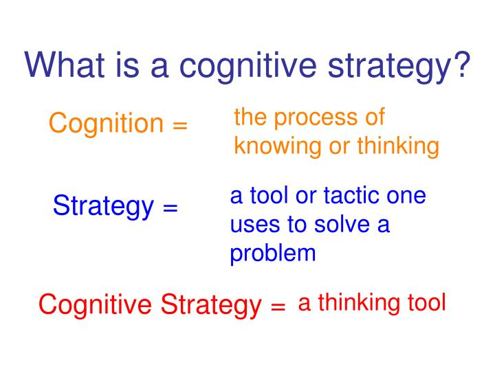 What is a cognitive strategy?