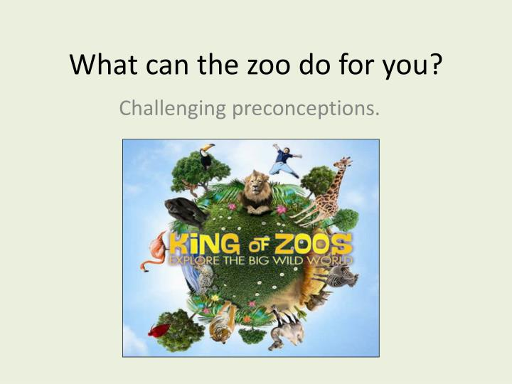 What can the zoo do for you