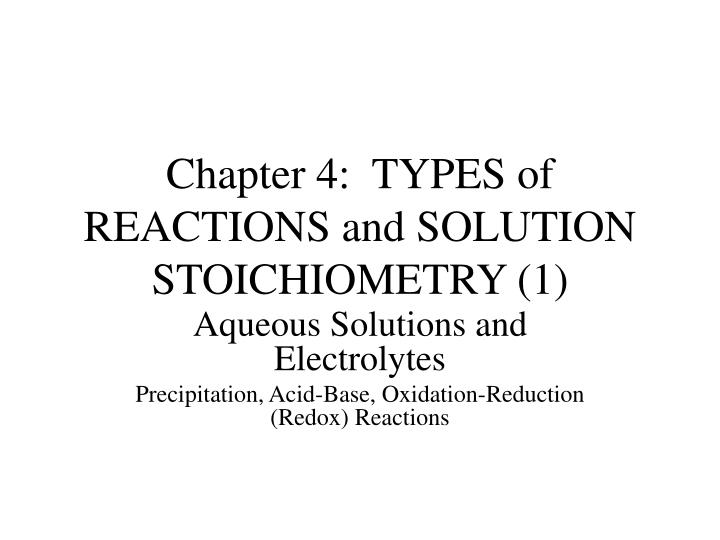 chapter 4 types of reactions and solution stoichiometry 1 n.