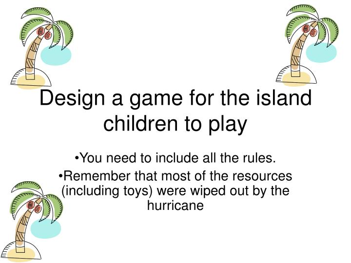 Design a game for the island children to play