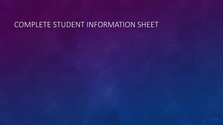Complete Student Information Sheet