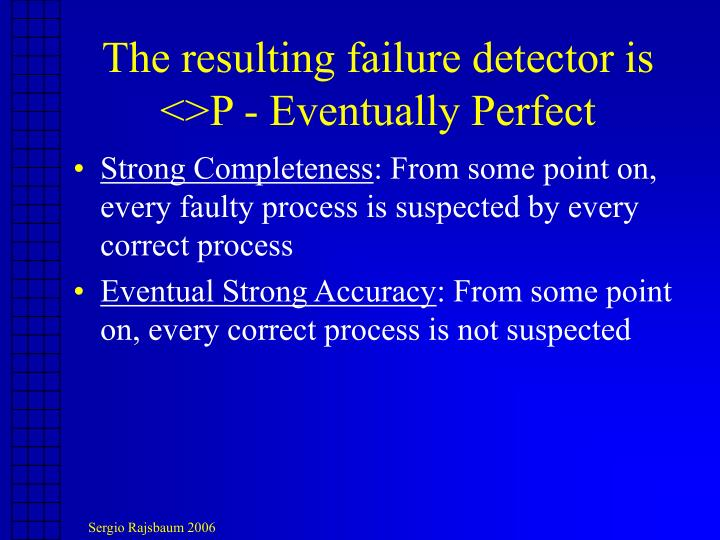 The resulting failure detector is <>P - Eventually Perfect