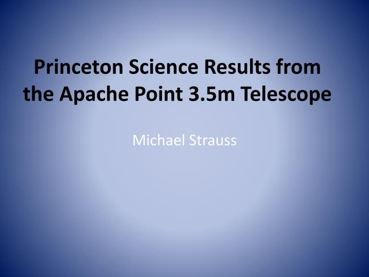 Princeton science results from the apache point 3 5m telescope