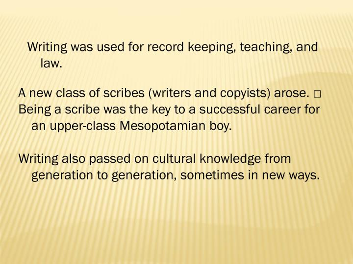 Writing was used for record keeping, teaching, and law.
