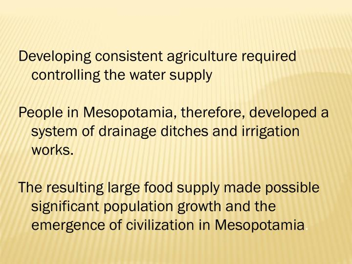 Developing consistent agriculture required controlling the water supply