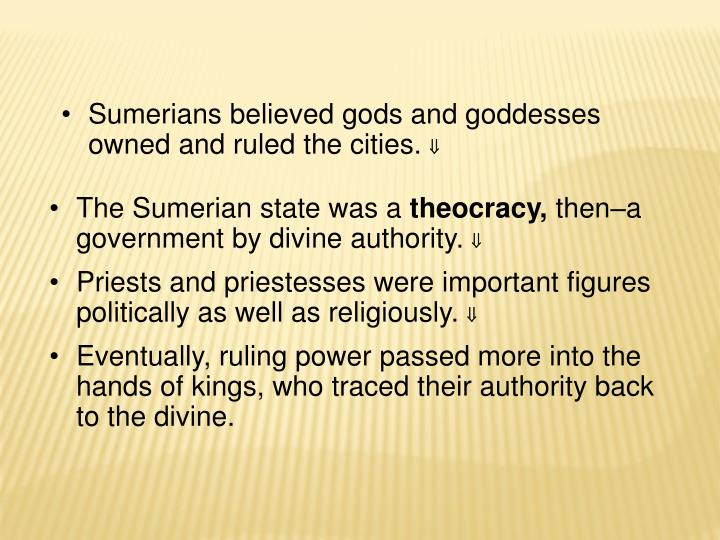 Sumerians believed gods and goddesses owned and ruled the cities.