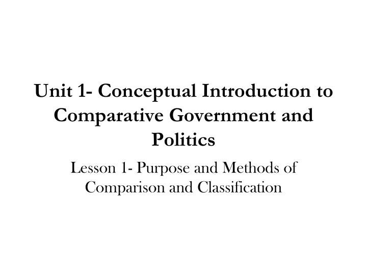 unit 1 conceptual introduction to comparative government and politics n.