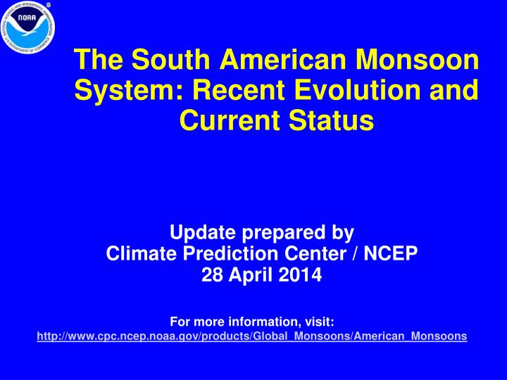 The south american monsoon system recent evolution and current status