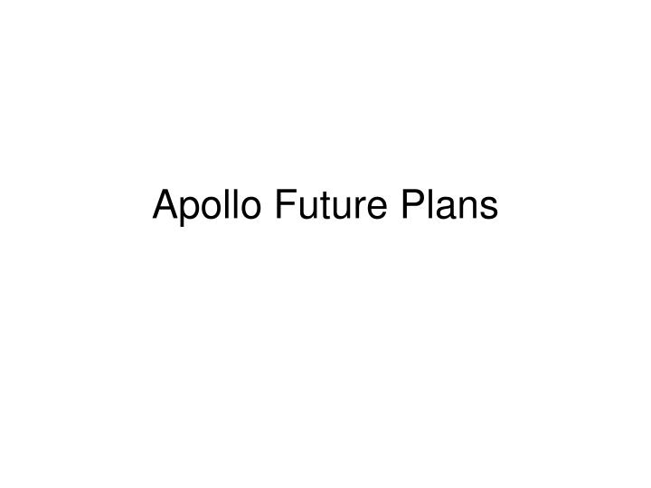 Apollo Future Plans