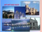 just visit these places