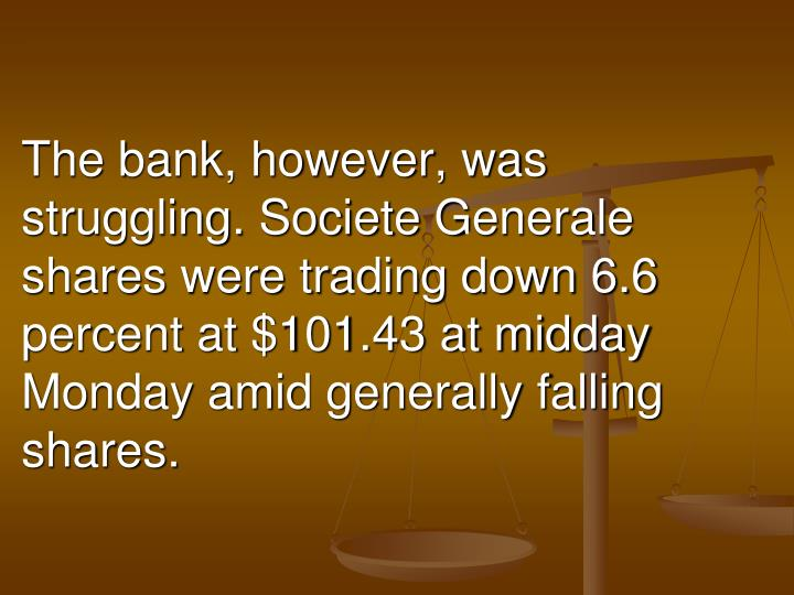 The bank, however, was struggling.