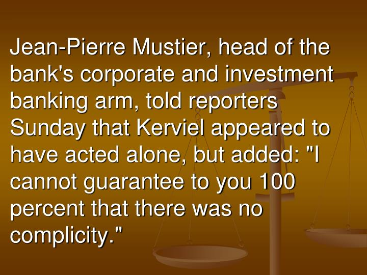 Jean-Pierre Mustier, head of the bank's corporate and investment banking arm, told reporters Sunday that