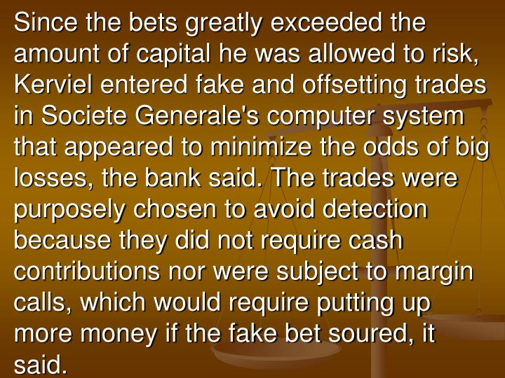 Since the bets greatly exceeded the amount of capital he was allowed to risk,