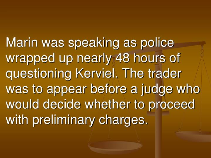 Marin was speaking as police wrapped up nearly 48 hours of questioning