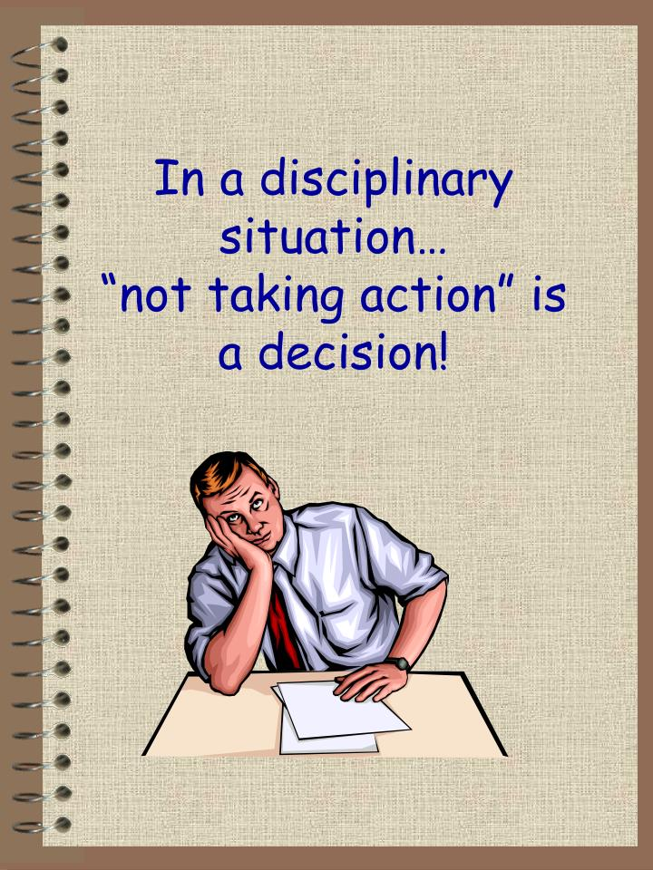 In a disciplinary situation…