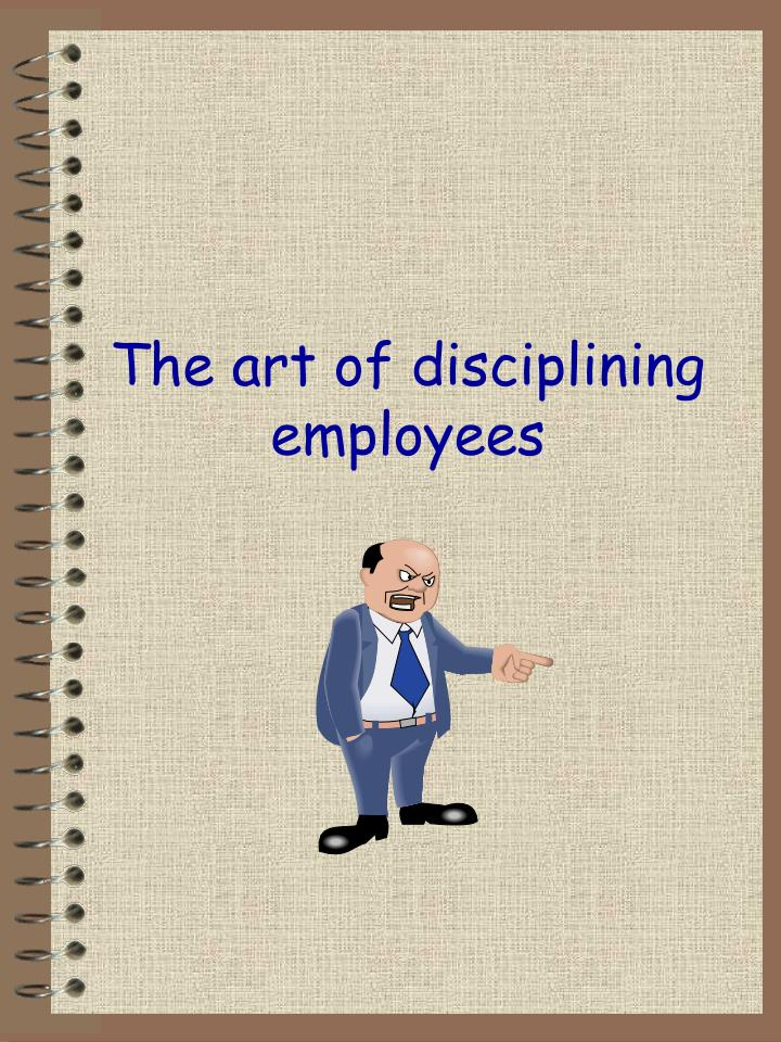 The art of disciplining employees