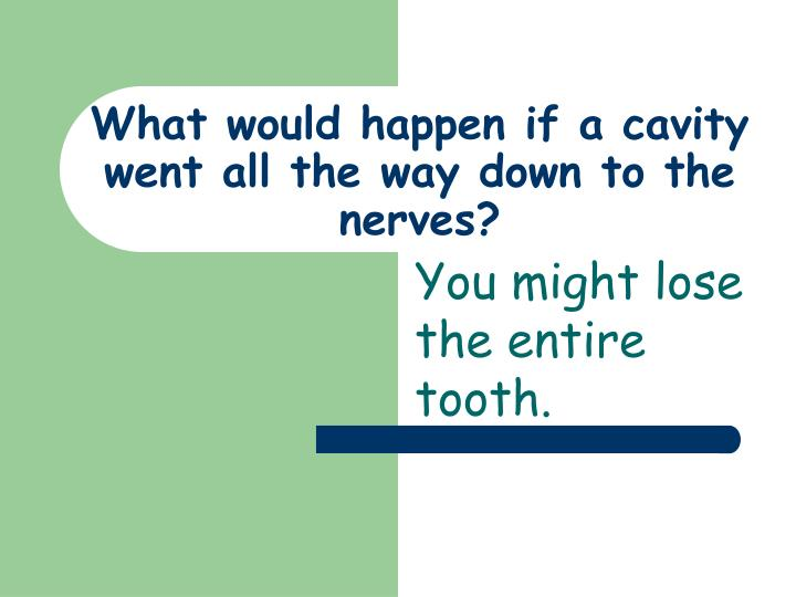 What would happen if a cavity went all the way down to the nerves?