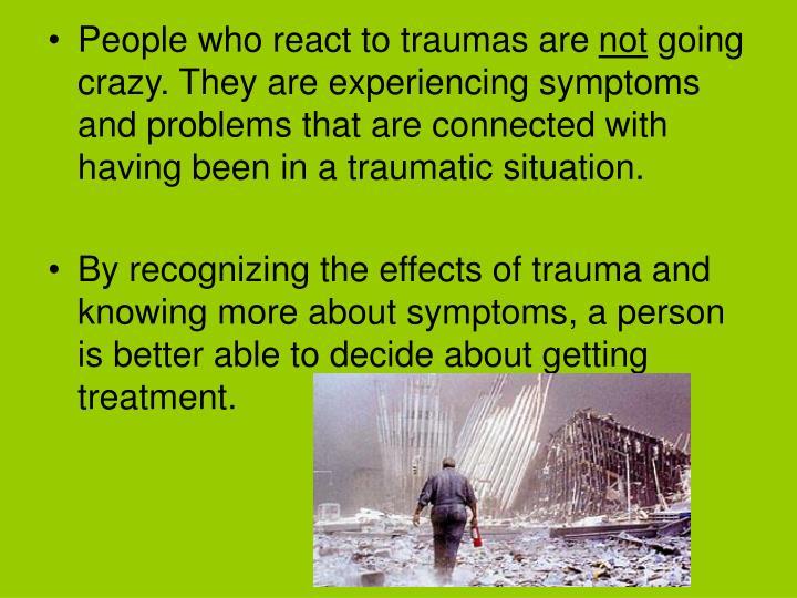 People who react to traumas are