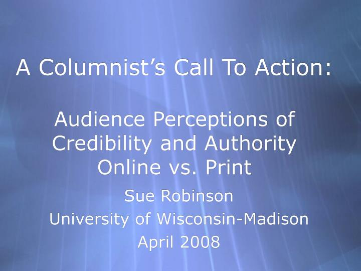 a columnist s call to action audience perceptions of credibility and authority online vs print n.