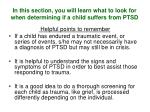 in this section you will learn what to look for when determining if a child suffers from ptsd