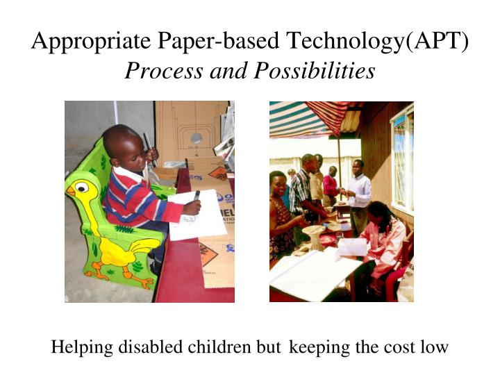 Appropriate paper based technology apt process and possibilities