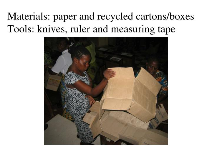 Materials: paper and recycled cartons/boxes