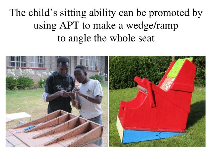The child's sitting ability can be promoted by using APT to make a wedge/ramp