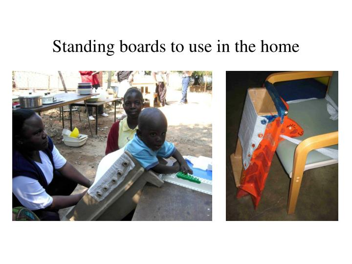 Standing boards to use in the home