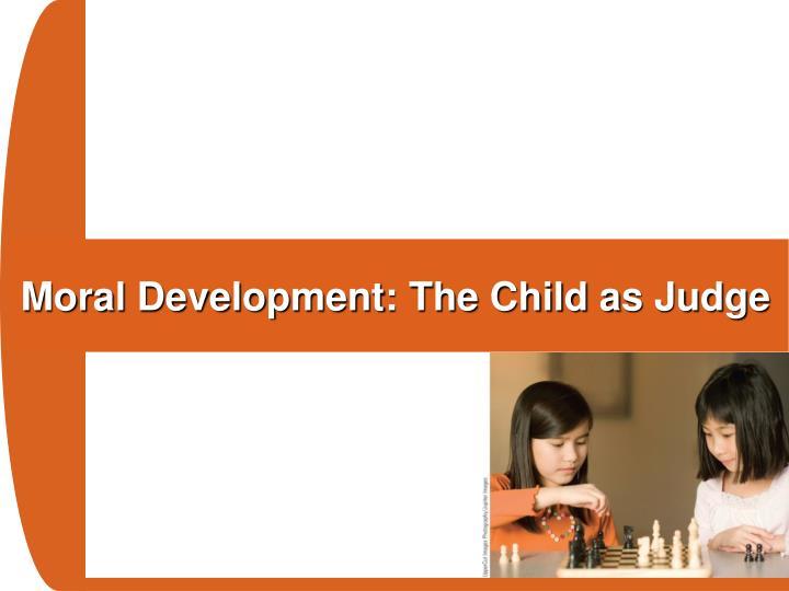 Moral Development: The Child as Judge