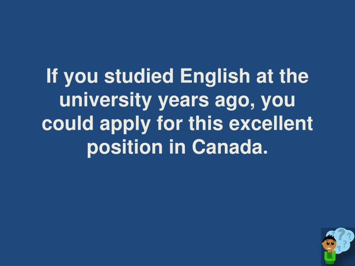 If you studied English at the university years ago, you could apply for this excellent position in Canada.