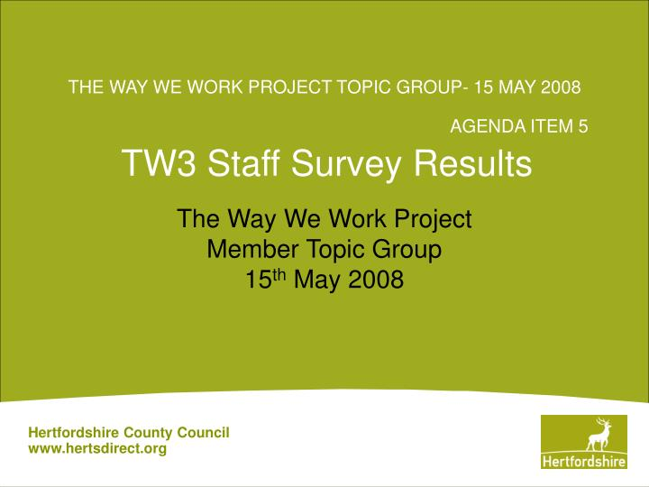 The way we work project topic group 15 may 2008 agenda item 5 tw3 staff survey results