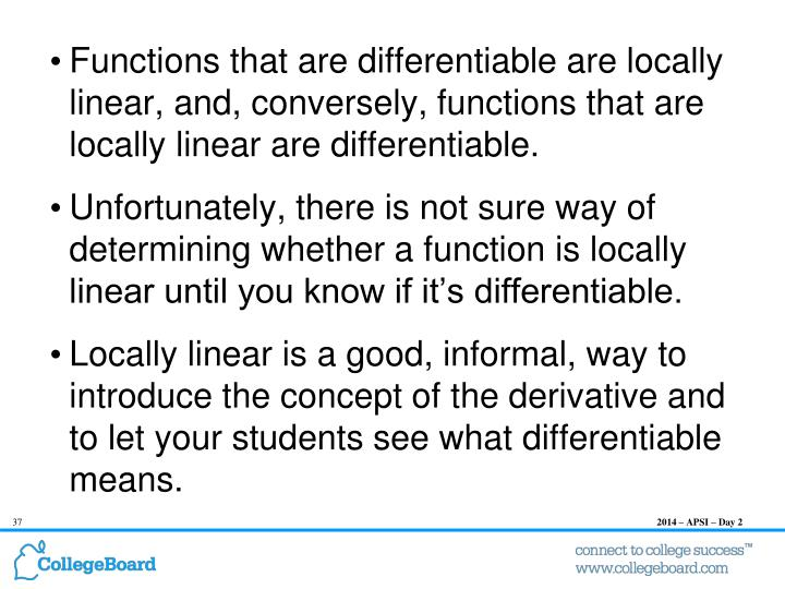 Functions that are differentiable are locally linear, and, conversely, functions that are locally linear are differentiable.