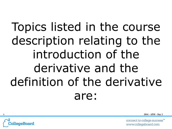Topics listed in the course description relating to the introduction of the derivative and the definition of the derivative are: