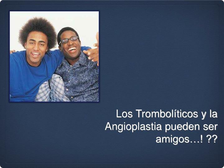 Los Trombolíticos y la Angioplastia pueden ser amigos…! ??