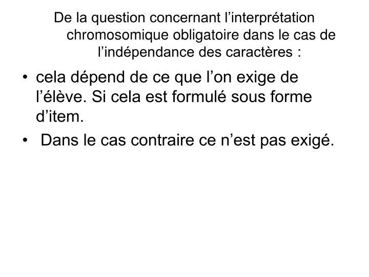 De la question concernant l'interprétation chromosomique obligatoire dans le cas de l'indépendance des caractères: