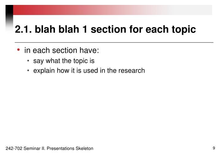 2.1. blah blah 1 section for each topic