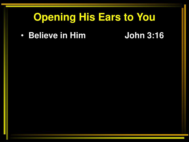 Opening His Ears to You
