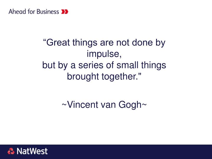 """""""Great things are not done by impulse,"""