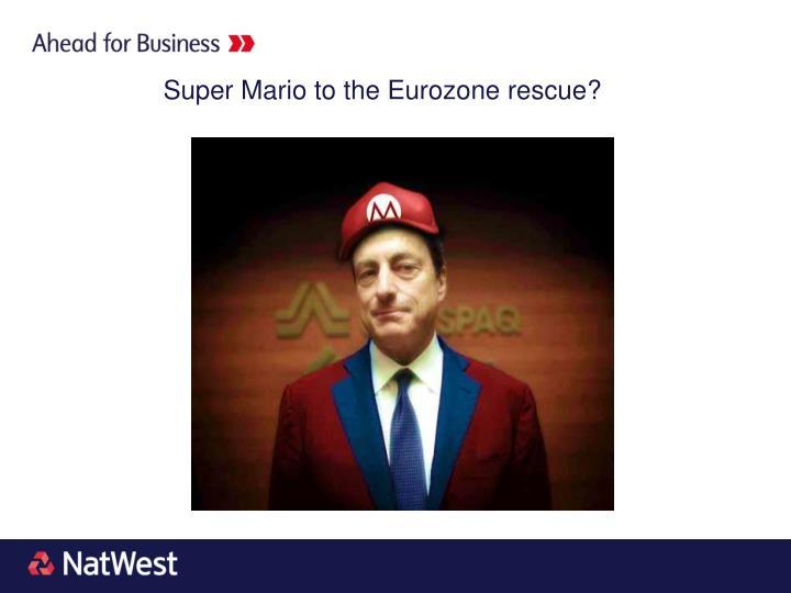 Super Mario to the Eurozone rescue?