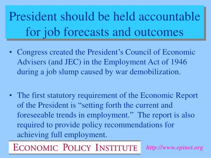 Congress created the President's Council of Economic Advisers (and JEC) in the Employment Act of 1946 during a job slump caused by war demobilization.