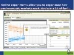 online experiments allow you to experience how real economic markets work and are a lot of fun