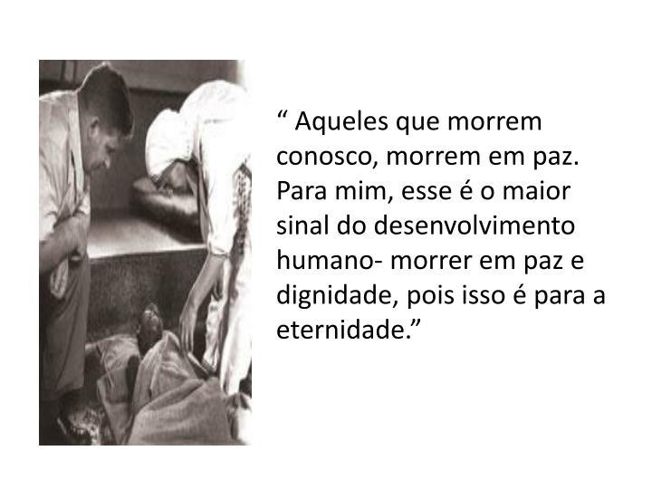 """"""" Aqueles que morrem conosco, morrem em paz."""