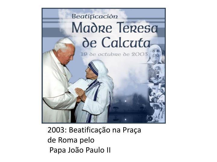 2003: Beatificação na Praça de Roma pelo