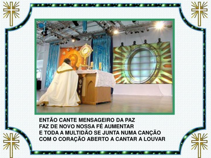 ENTÃO CANTE MENSAGEIRO DA PAZ